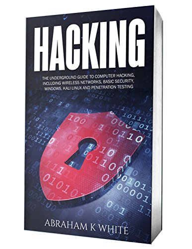 Hacking: The Underground Guide to Computer Hacking, Including Wireless Networks, Security, Windows, Kali Linux and Penetration Testing (English Edition) por Abraham K White