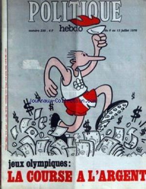 POLITIQUE HEBDO [No 230] du 08/07/1976 - JEUX OLYMPIQUES - LA COURSE A L'ARGENT.