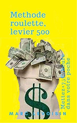 Méthode, roulette, levier 500: Mettez plus de 75 euros par heure dans votre poche par Marc Levoisin