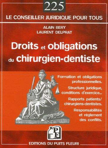 Droits et obligations du chirurgien-dentiste: Formation et obligations personnelles - Structure juridique, conditions d'exercice... - Rapports ... - Responsabilités et réglements des conflits
