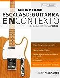 Escalas de guitarra en contexto: Domina y aplica todas las escalas y modos esenciales en la guitarra