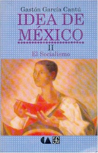 Idea de Mexico II: El Socialismo (Vida y Pensamiento de Mexico)
