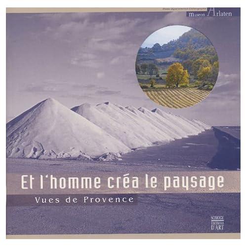 Et l'homme créa le paysage : Vues de Provence