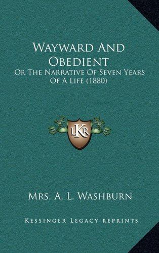 Wayward and Obedient: Or the Narrative of Seven Years of a Life (1880)