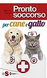 Pronto soccorso per cane e gatto: Le prime cure, prima di correre dal veterinario