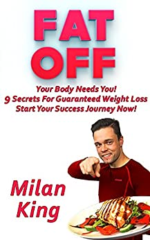 FAT OFF: The 9 Secrets for Guaranteed Weight Loss by [King, Milan]