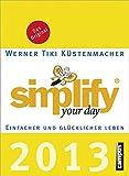 Simplify your day 2013: Einfacher und glücklicher leben - Werner Tiki Küstenmacher