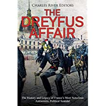 The Dreyfus Affair: The History and Legacy of France's Most Notorious Antisemitic Political Scandal (English Edition)