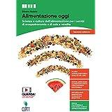 Alimentazione oggi. Scienza e cultura dell'alimentazione per i servizi di enogastronomia e di sala e vendita. Con Quaderno op