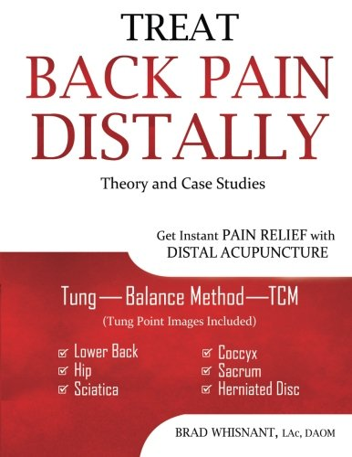 Treat Back Pain Distally: Get Instant Pain Relief with Distal Acupuncture por Brad Whisnant