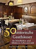 50 historische Gasthäuser im Nördlichen und Mittleren Schwarzwald