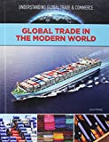 Global Trade in the Modern World (Understanding Global Trade & Commerce)