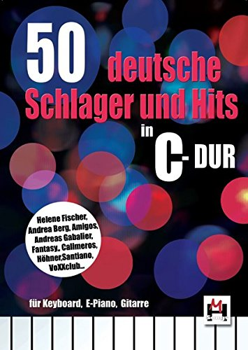 50 deutsche Schlager und Hits in C-Dur: für Keyboard, E-Piano, Gitarre