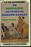 La vie quotidienne en Normandie au temps de Madame Bovary (French Edition)