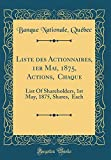Liste Des Actionnaires, 1er Mai, 1875, Actions, $50 Chaque: List of Shareholders, 1st May, 1875, Shares, $50 Each (Classic Reprint)