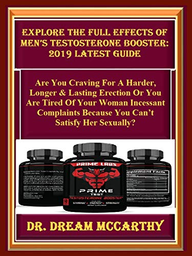 Explore The Full Effects Of Men's Testosterone Booster: 2019 Latest Guide: Are You Craving For A Harder, Longer & Lasting Erection Or You Are Tired Of ... Complaints Because You... (English Edition)