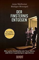 Der Finsternis entgegen: Die wahre Geschichte der Vera Atkins und ihrer mutigen Agentinnen