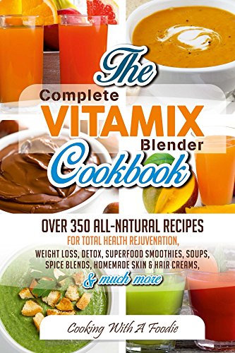 complete-vitamix-blender-cookbookover-350-all-natural-recipes-for-total-health-rejuvenation-weight-l