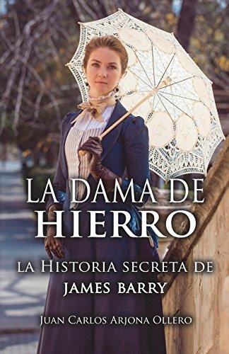 La dama de hierro: La historia secreta de James Barry. por Juan Carlos Arjona Ollero