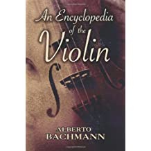 Alberto Bachmann An Encyclopedia Of The Violin Vln (Dover Books on Music)