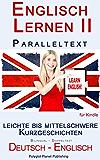 Englisch Lernen II mit Paralleltext - Leichte bis Mittelschwere Kurzgeschichten (Englisch - Deutsch) Bilingual