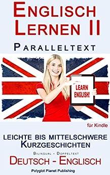 Englisch Lernen II mit Paralleltext - Leichte bis Mittelschwere Kurzgeschichten (Englisch - Deutsch) Bilingual von [Polyglot Planet Publishing]