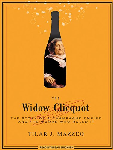 The Widow Clicquot: The Story of a Champagne Empire and the Woman Who Ruled It by Tilar J. Mazzeo (2009-04-20)