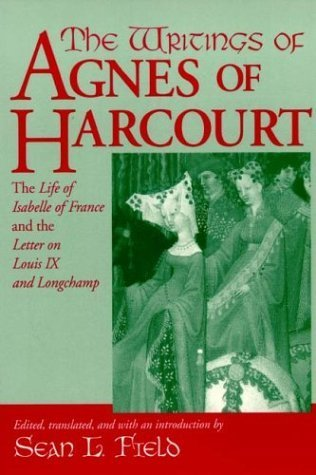 the-writings-of-agnes-of-harcourt-the-life-of-isabelle-of-france-and-the-letter-on-louis-ix-and-long
