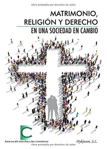 Matrimonio, Religión y Derecho en una sociedad en cambio. por Asociación Española de Canonistas