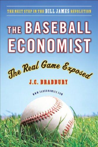 The Baseball Economist: The Real Game Exposed by J. C. Bradbury (26-Feb-2008) Paperback