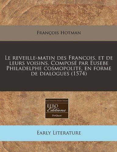 Le reveille-matin des Francois, et de leurs voisins. Composé par Eusebe Philadelphe cosmopolite, en forme de dialogues (1574)