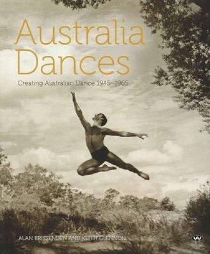 Australia Dances: Creating Australian dance 1945-1965 por Alan Brissenden