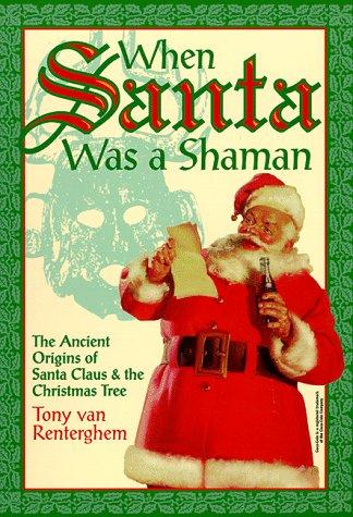 When Santa Was A Shaman: Ancient Origins of Santa Claus & the Christmas Tree