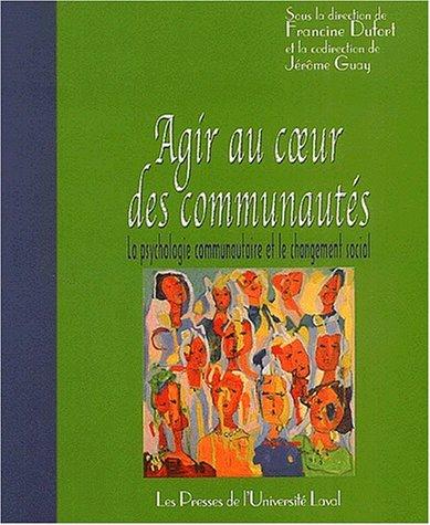 Agir au coeur des communautées : La psychologie communautaire et le changement social par Francine Dufort