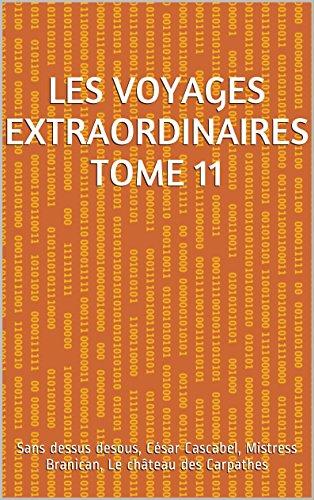 Les voyages extraordinaires Tome 11: Sans dessus desous, Csar Cascabel, Mistress Branican, Le chteau des Carpathes