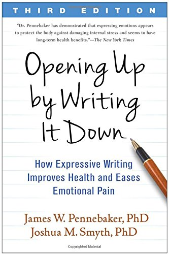 Opening Up by Writing It Down, Third Edition: How Expressive Writing Improves Health and Eases Emotional Pain por James W. Pennebaker