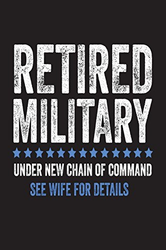 Retired Military Under New Chain Of Command See Wife For Details: Funny  Military Soldier Retirement Gift Notebook For Men