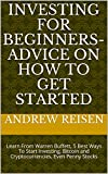 Investing For Beginners- Advice On How To Get Started: Learn From Warren Buffett, 5 Best Ways To Start Investing, Bitcoin and Cryptocurrencies, Even Penny Stocks (English Edition)