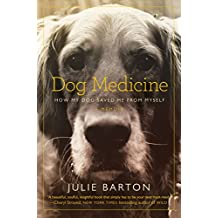 Dog Medicine: How My Dog Saved Me From Myself (English Edition)