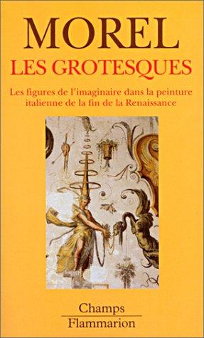 Les Grotesques : Les figures de l'imaginaire dans la peinture italienne de la fin de la Renaissance par Philippe Morel