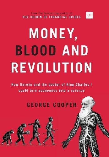 Money, Blood and Revolution: How Darwin and the doctor of King Charles I could turn economics into a science by Cooper, George (2014) Hardcover