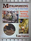 [Metalworking - Doing it Better: Machining, Welding, Fabricating] (By: Tom Lipton) [published: December, 2013]