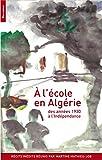 A l'école en Algérie - Des années 1930 à l'indépendance