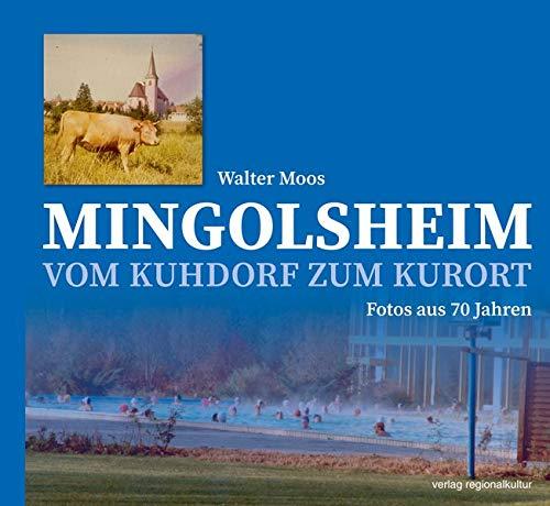 Mingolsheim: Vom Kuhdorf zum Kurort - Fotos aus 70 Jahren