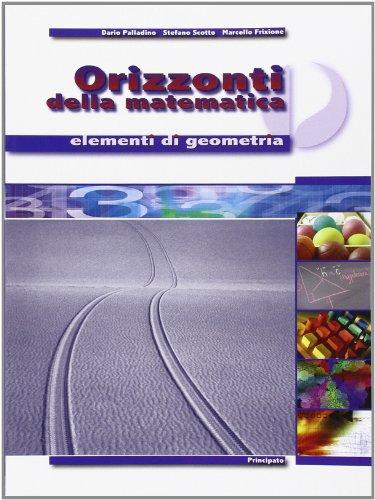 Orizzonti della matematica. Elementi di geometria. Per le Scuole superiori