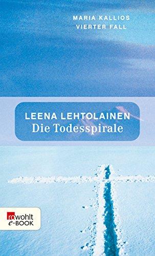 Die Todesspirale: Maria Kallios vierter Fall (Maria Kallio ermittelt 4)