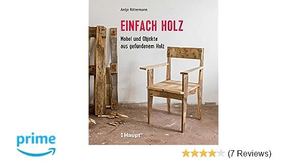 Einfach Holz Möbel Und Objekte Aus Gefundenem Holz Amazonde