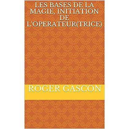 LES BASES DE LA MAGIE, INITIATION DE L'OPERATEUR(TRICE)