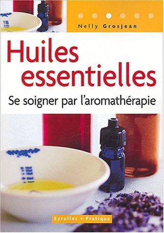Huiles essentielles : Se soigner par l'aromathérapie