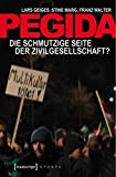 Pegida: Die schmutzige Seite der Zivilgesellschaft? (X-Texte zu Kultur und Gesellschaft)